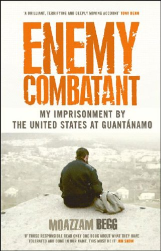 Enemy Combatant: My Imprisonment at Guantanamo, Bagram, and Kandahar 9781595581365