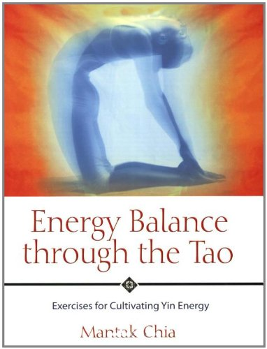 Energy Balance Through the Tao: Exercises for Cultivating Yin Energy 9781594770593