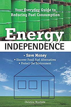 Energy Independence: Your Everyday Guide to Reducing Fuel Consumption 9781599215280