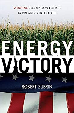 Energy Victory: Winning the War on Terror by Breaking Free of Oil 9781591027072