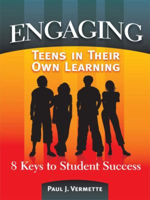 Engaging Teens in Their Own Learning: 8 Keys to Student Success 9781596670945