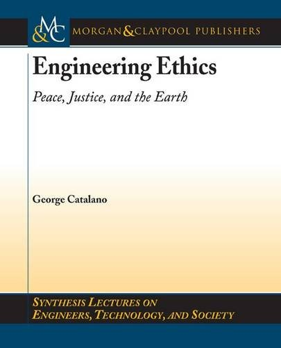 Engineering Ethics: Peace, Justice, and the Earth 9781598290905