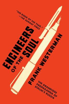 Engineers of the Soul: The Grandiose Propaganda of Stalin's Russia 9781590200872