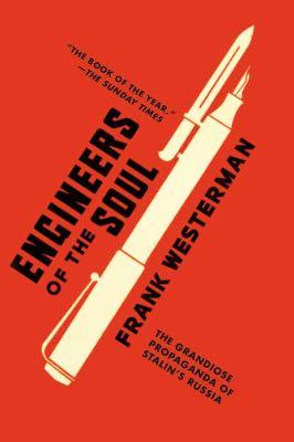 Engineers of the Soul: The Grandiose Propaganda of Stalin's Russia 9781590208533