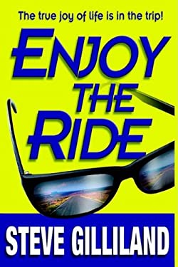 Enjoy the Ride: How to Experience the True Joy of Life 9781599320007