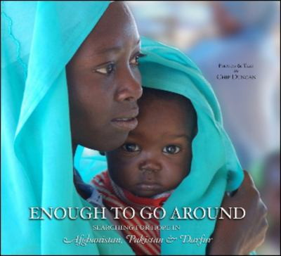 Enough to Go Around: Searching for Hope in Afghanistan, Pakistan & Darfur 9781590791981