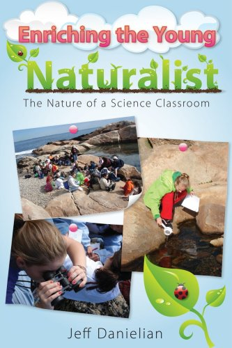Enriching the Young Naturalist: The Nature of a Science Classroom 9781593633776