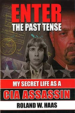 Enter the Past Tense: My Secret Life as a CIA Assassin 9781597970860