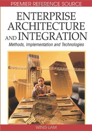 Enterprise Architecture and Integration: Methods, Implementation and Technologies Wing Lam and Wing Lam Venky Shankararaman