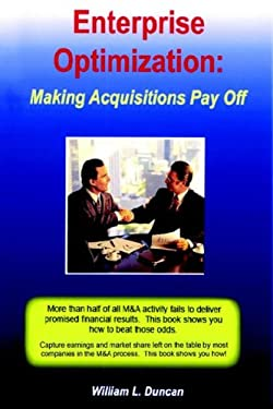 Enterprise Optimization: Making Acquisitions Pay Off 9781598581683