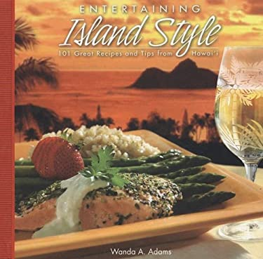 Entertaining Island Style: 101 Great Recipes and Tips from Hawaii 9781597005227