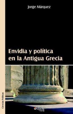 Envidia y Politica En La Antigua Grecia 9781597540889