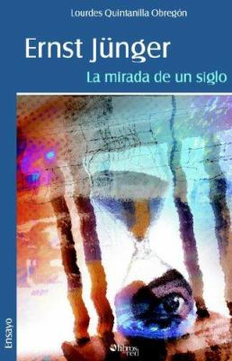 Ernst J]nger: La Mirada de Un Siglo 9781597540520