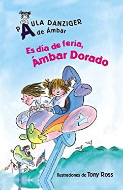 Es Dia de Feria, Ambar Dorado: Its a Fair Day, Amber Brown 9781598205961