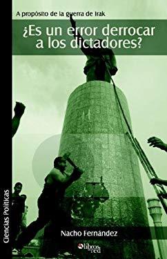Es un Error Derrocar A los Dictadores? A Propssito de la Guerra de Irak 9781597540780