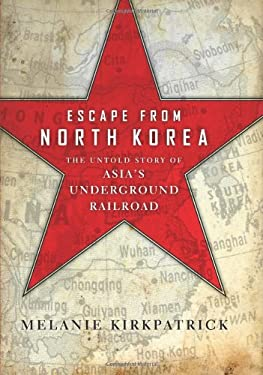 Escape from North Korea: The Untold Story of Asia's Underground Railroad 9781594036330