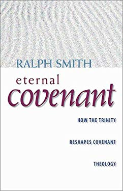 Eternal Covenant: How the Trinity Reshapes Covenant Theology 9781591280125