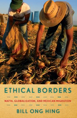 Ethical Borders: NAFTA, Globalization, and Mexican Migration 9781592139255