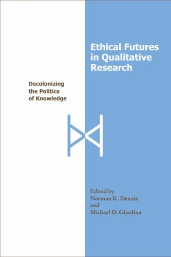 Ethical Futures in Qualitative Research: Decolonizing the Politics of Knowledge