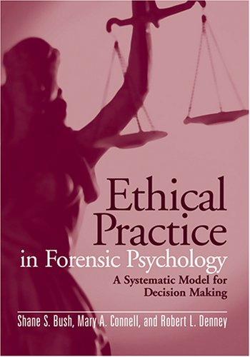 Ethical Practice in Forensic Psychology: A Systematic Model for Decision Making 9781591473954