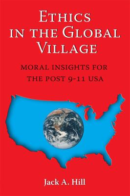 Ethics in the Global Village: Moral Insights for the Post 9-11 USA 9781598150087