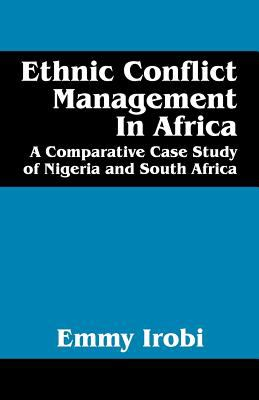 Ethnic Conflict Management in Africa: A Comparative Case Study of Nigeria and South Africa