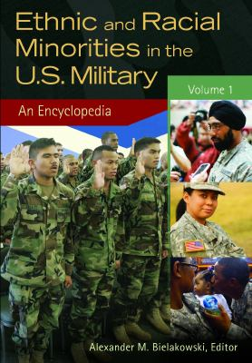 Ethnic and Racial Minorities in the U.S. Military [2 Volumes]: An Encyclopedia 9781598844276