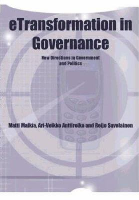 Etransformation in Governance: New Directions in Government and Politics 9781591402763