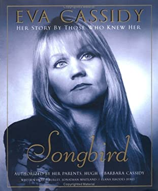 Eva Cassidy: Songbird: Her Story by Those Who Knew Her 9781592400355