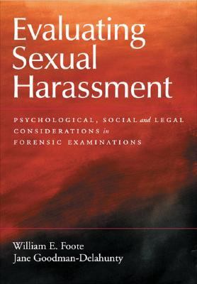 Evaluating Sexual Harassment: Psychological, Social, and Legal Considerations in Forensic Examinations 9781591471011