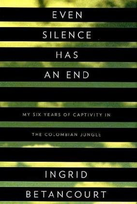 Even Silence Has an End: My Six Years of Captivity in the Colombian Jungle 9781594202650