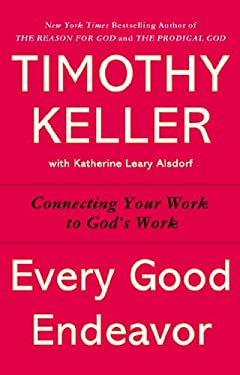 Every Good Endeavor: Connecting Your Work to God's Work as book, audiobook or ebook.