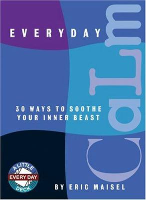 Everyday Calm: 30 Ways to Soothe Your Inner Beast 9781590030790