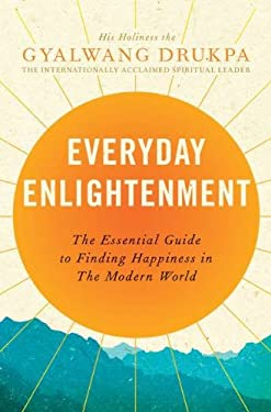 Everyday Enlightenment: The Essential Guide to Finding Happiness in the Modern World 9781594486234