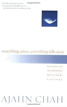 Everything Arises, Everything Falls Away: Teachings on Impermanence and the End of Suffering 9781590302170