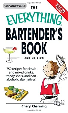 The Everything Bartender's Book: 750 Recipes for Classic and Mixed Drinks, Trendy Shots, and Non-Alcoholic Alternatives 9781598695908