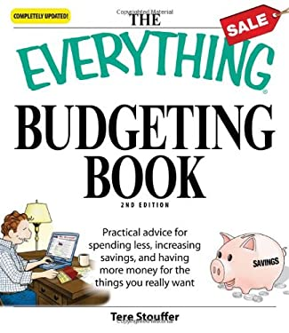Everything Budgeting Book: Practical Advice for Spending Less, Increasing Savings, and Having More Money for the Things You Really Want 9781598696318