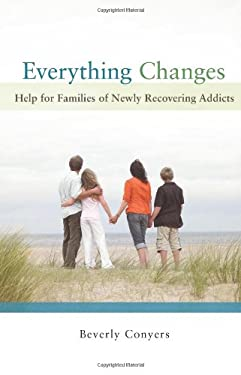 Everything Changes: Help for Families of Newly Recovering Addicts 9781592856978