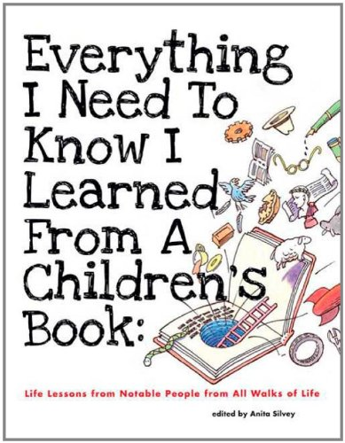 Everything I Need to Know I Learned from a Children's Book: Life Lessons from Notable People from All Walks of Life 9781596433953