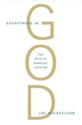 Everything Is God: The Radical Path of Nondual Judaism 9781590306710