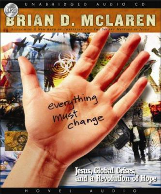Everything Must Change: Jesus, Global Crises, and a Revolution of Hope 9781596445154