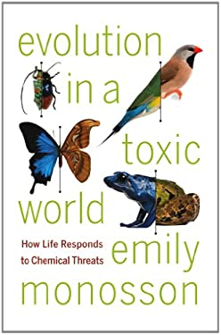 Evolution in a Toxic World: How Life Responds to Chemical Threats 9781597269766