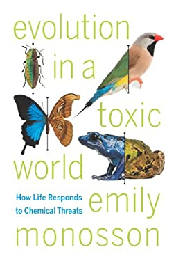 Evolution in a Toxic World: How Life Responds to Chemical Threats 9781597269773