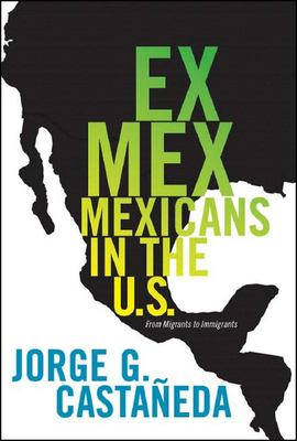 Ex Mex: From Migrants to Immigrants 9781595581631