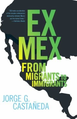 Ex Mex: From Migrants to Immigrants 9781595584557