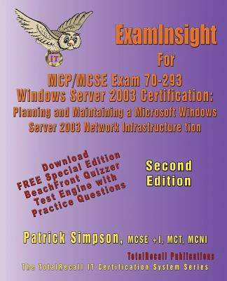 Examinsight for MCP/MCSE Exam 70-293 Windows Server 2003 Certification: Planning and Maintaining a Microsoft Windows Server 2003 Network Infrastructur 9781590950340