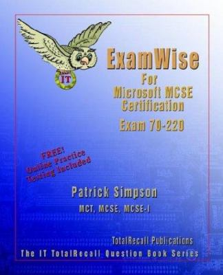 Examwise for MCP/MCSE Certification: Security for a Microsoft Windows 2000 Network Exam 70-220 with BFQ Online Exam 9781590950678