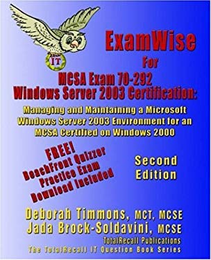 Examwise for MCP/MCSE Exam 70-292 Windows Server 2003 Certification: Managing and Maintaining a Microsoft Windows Server 2003 Environment for an McSa 9781590950739