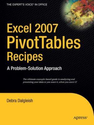 Excel 2007 Pivottables Recipes: A Problem-Solution Approach 9781590599204