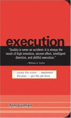 Execution: Create the Vision, Implement the Plan, Get the Job Done 9781598691184